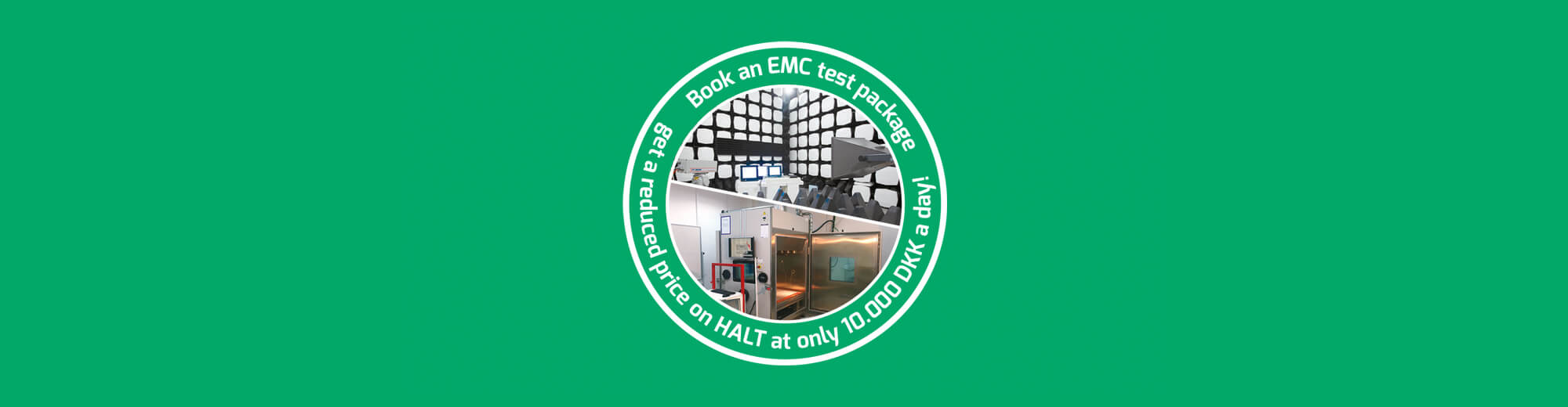 Book an EMC test run and receive an OFFER on HALT for only DKK 10,000 a day!
